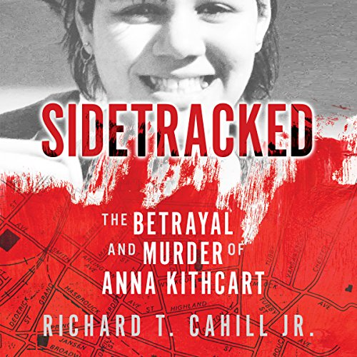 Sidetracked: The Betrayal and Murder of Anna Kithcart audiobook cover art