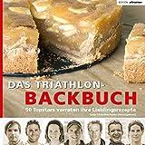 Das Triathlon-Backbuch: 50 Topstars verraten ihre Lieblingsrezepte (Edition triathlon) - Sonja Schleutker-Franke