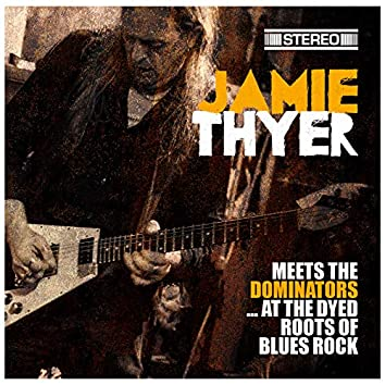 Jamie Thyer Meets the Dominators ... at the Dyed Roots of Blues Rock