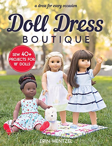 """Doll Dress Boutique: Sew 40+ Projects for 18"""" Dolls - A Dress for Every Occasion"""