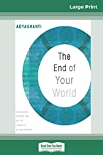 The End of Your World: Uncensored Straight Talk on The Nature of Enlightenment (16pt Large Print Edition)
