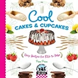 Cool Cakes & Cupcakes: Easy Recipes for Kids to Bake (Cool Baking)