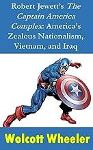 "Robert Jewett's ""The Captain America Complex"": America's Zealous Nationalism, Vietnam, and Iraq"