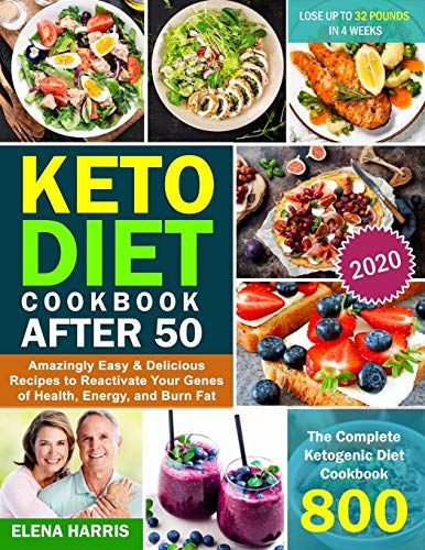 Keto Diet Cookbook After 50: The Complete Ketogenic Diet Cookbook 800   Amazingly Easy & Delicious Recipes to Reactivate Your Genes of Health, Energy, and Burn Fat