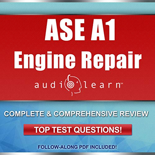 ASE Engine Repair Certification Test (A1) AudioLearn - Complete Audio Review for the Automotive Service Excellence (ASE) Automobile & Light Truck Certification - Engine Repair Certification Test (A1) audiobook cover art