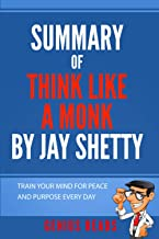 Summary of Think Like A Monk By Jay Shetty: Train Your Mind for Peace and Purpose Every Day