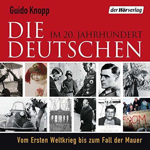 Die Deutschen: Im 20. Jahrhundert. Vom Ersten Weltkrieg bis zum Fall der Mauer audiobook cover art