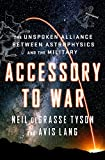 Accessory to War: The Unspoken Alliance Between Astrophysics and the Military - Neil deGrasse Tyson