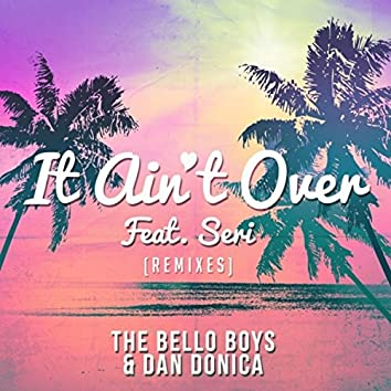 It Ain't Over (feat. SERI) [Remixes]