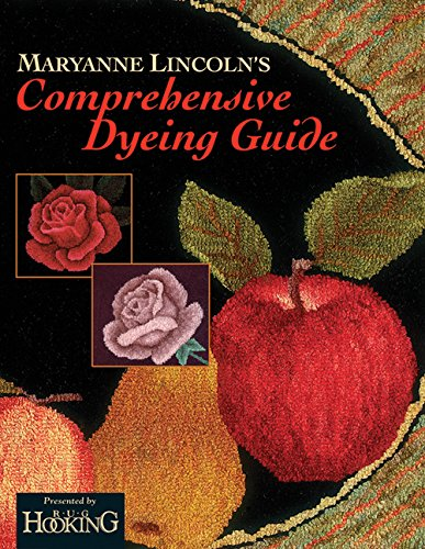 Maryanne Lincoln's Comprehensive Dyeing Guide: 10 Years of Recipes from the Dye Kitchen (Rug Hooking Magazine's Framework)