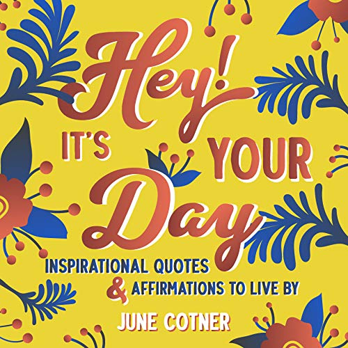 Hey! It's Your Day: Inspirational Quotes and Affirmations to Live By (English Edition)