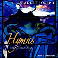 Hymns and Spiritual Songs on the Piano - Ave Maria, Ava Maria, Amazing Grace, Christmas Hymns & more! by Bradley Joseph
