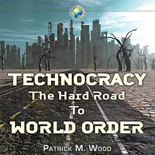 Technocracy: The Hard Road to World Order Audiobook By Patrick Wood cover art