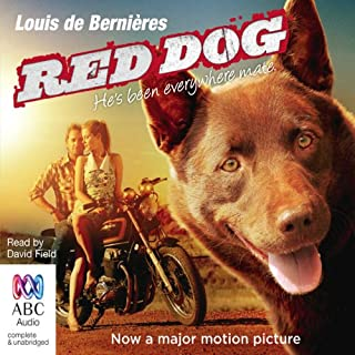 Red Dog                   By:                                                                                                                                 Louis de Bernières                               Narrated by:                                                                                                                                 David Field                      Length: 2 hrs and 18 mins     21 ratings     Overall 4.7