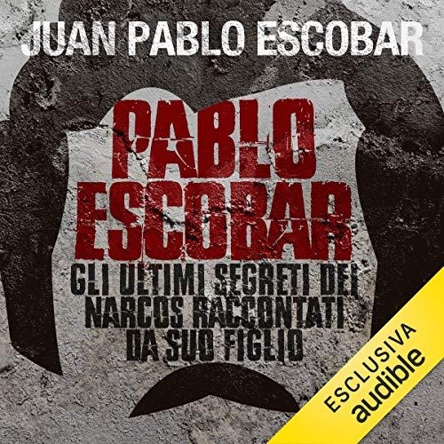 Couverture de Pablo Escobar. Gli ultimi segreti dei narcos raccontati da suo figlio