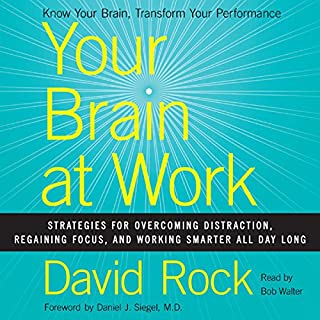 Your Brain at Work     Strategies for Overcoming Distraction, Regaining Focus, and Working Smarter All Day Long              By:                                                                                                                                 David Rock                               Narrated by:                                                                                                                                 Bob Walter                      Length: 9 hrs and 42 mins     419 ratings     Overall 4.2
