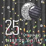 25 Cumpleaños Libro de Visitas: Feliz Celebración del 25 Cumpleaños y Libro de Firmas | Hermoso Libro de Recuerdos | Mensajes Especiales de Invitados ... Regalo de Cumpleaños Ideal (Spanish Edition)