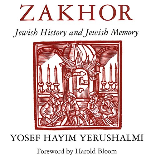 Zakhor: Jewish History and Jewish Memory (The Samuel and Althea Stroum Lectures in Jewish Studies) audiobook cover art