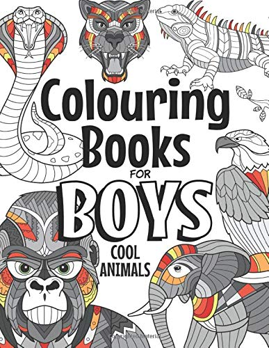 Colouring Books For Boys Cool Animals: For Boys Aged 6-12