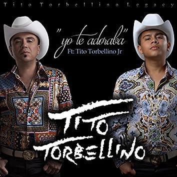 Yo Te Adoraba (feat. Tito Torbellino Jr)