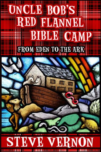 Uncle Bob's Red Flannel Bible Camp - From Eden to the Ark by [Steve Vernon, Keri Knutson]