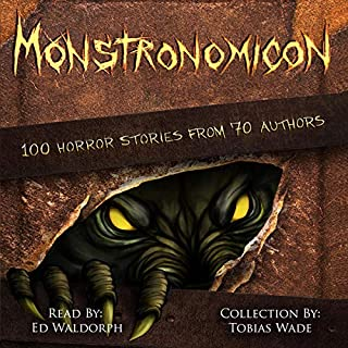Monstronomicon     100 Horror Stories from 70 Authors              By:                                                                                                                                 Tobias Wade                               Narrated by:                                                                                                                                 Ed Waldorph                      Length: 26 hrs and 11 mins     2 ratings     Overall 3.5