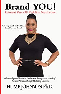Brand YOU! Reinvent Yourself, Redefine Your Future: A 5-Step Guide to Building Your Personal Brand