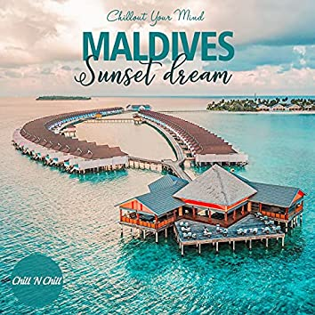 Maldives Sunset Dream (Chillout Your Mind)