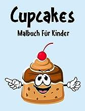 Cupcakes Malbuch: Cupcakes Malbuch Für Kinder, Senioren, mädchen, Jungen, Über 50 Seiten zum Ausmalen, Perfekte Malvorlage...