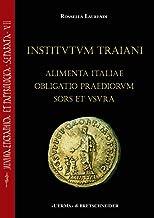 Institutum Traiani. Alimenta Italiae Obligatio Praediorum Sors Et Usura: Ricerche Sull'evergetismo Municipale E Sull'inizi...