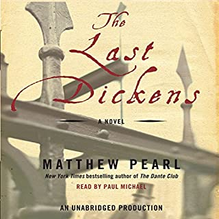 The Last Dickens     A Novel              By:                                                                                                                                 Matthew Pearl                               Narrated by:                                                                                                                                 Paul Michael                      Length: 12 hrs and 59 mins     171 ratings     Overall 3.6