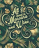 All I Need Mascara And Wine: Wine Journal- Tasting Notes & Impressions: A Log Book Gift For Wine Lovers - cute design For Women & Girl