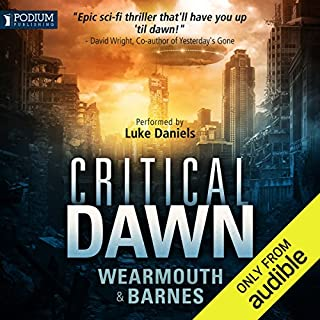 Critical Dawn     The Critical Series, Book 1              By:                                                                                                                                 Darren Wearmouth,                                                                                        Colin F. Barnes                               Narrated by:                                                                                                                                 Luke Daniels                      Length: 10 hrs and 21 mins     144 ratings     Overall 4.0