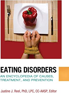 Eating Disorders: An Encyclopedia of Causes, Treatment, and Prevention