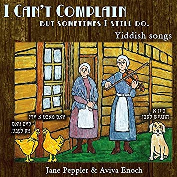 I Can't Complain (but sometimes I still do) - Yiddish songs