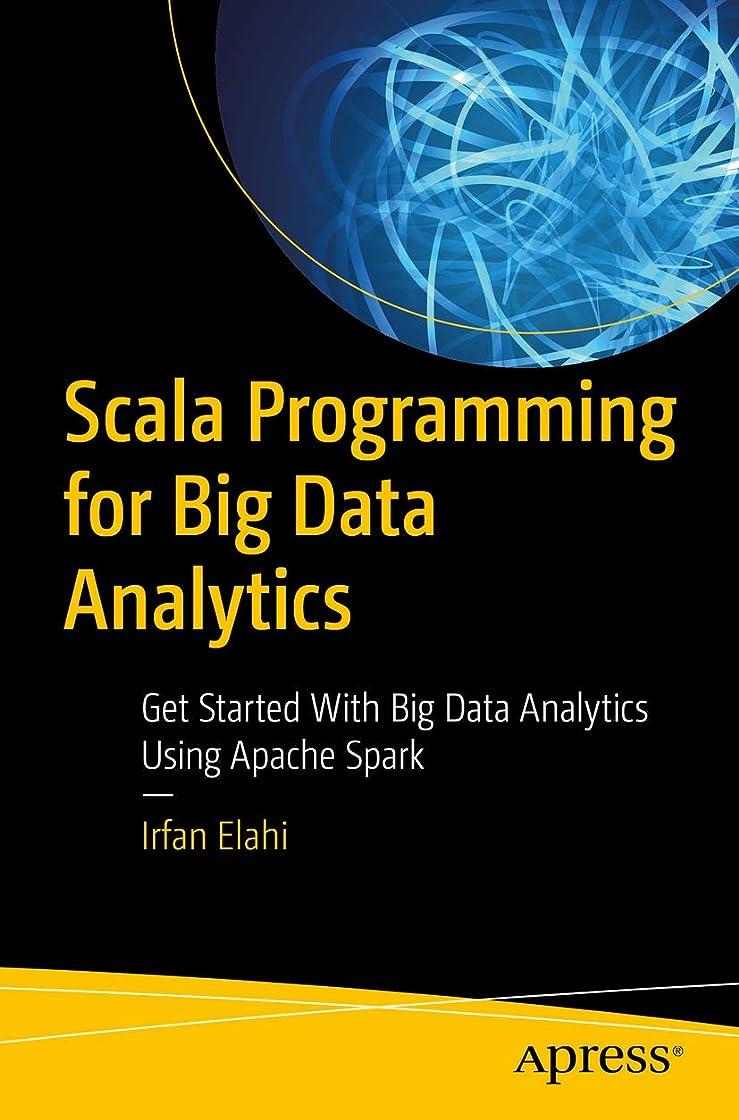 合わせて要旨団結するScala Programming for Big Data Analytics : Get Started With Big Data Analytics Using Apache Spark (English Edition)