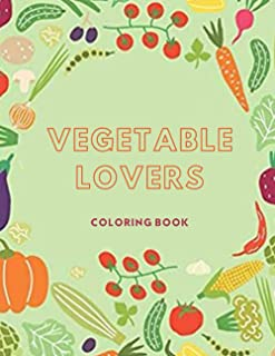 Vegetable Lovers Coloring Book: A collection of kids and adult favorites