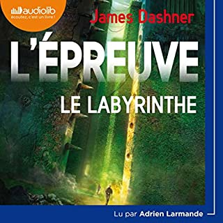 Le Labyrinthe     L'Épreuve 1              De :                                                                                                                                 James Dashner                               Lu par :                                                                                                                                 Adrien Larmande                      Durée : 8 h et 59 min     77 notations     Global 4,6