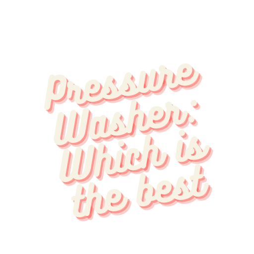 Pressure Washer: Which is the best