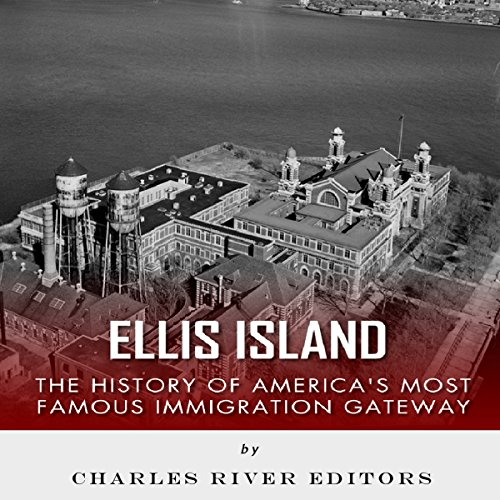 Ellis Island: The History and Legacy of America's Most Famous Immigration Gateway cover art