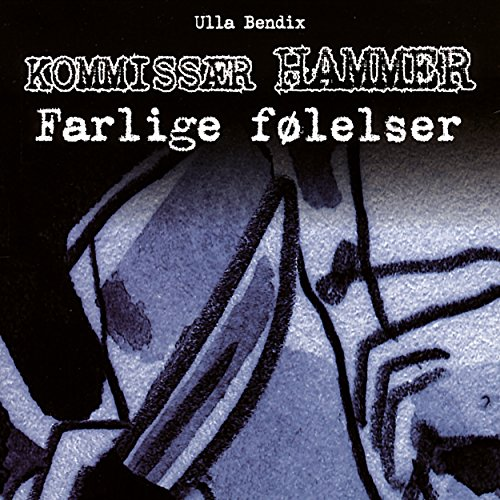 Farlige følelser     Kommissær Hammer              By:                                                                                                                                 Ulla Bendix                               Narrated by:                                                                                                                                 Mikkel Bay Mortensen                      Length: 44 mins     Not rated yet     Overall 0.0