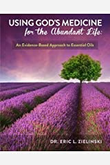 Using God's Medicine for the Abundant Life: An Evidence-Based Approach to Essential Oils Paperback