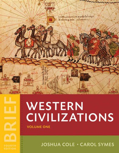 Compare Textbook Prices for Western Civilizations: Their History & Their Culture Brief Fourth Edition Vol. Volume 1 Brief Fourth Edition ISBN 9780393614886 by Cole, Joshua,Symes, Carol