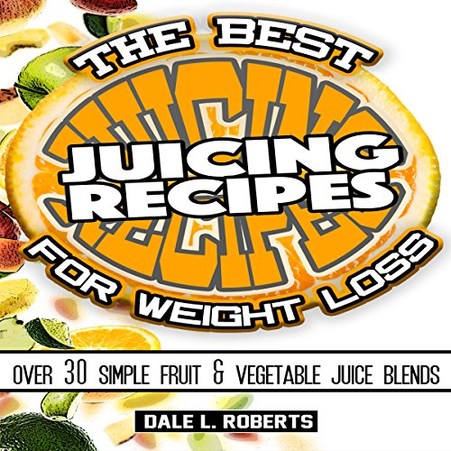 The Best Juicing Recipes for Weight Loss audiobook cover art