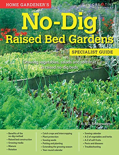 Home Gardener's No-Dig Raised Bed Gardens: Growing vegetables, salads and...