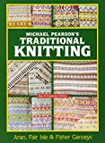 Michael Pearson's Traditional Knitting: Aran, Fair Isle and Fisher Ganseys, New & Expanded Edition (Dover Knitting, Crochet, Tatting, Lace)