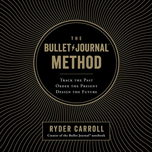 The Bullet Journal Method (Track the Past, Order the Present, Design the Future) - Ryder Carroll