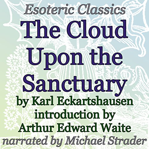 Cloud upon the Sanctuary     Esoteric Classics              By:                                                                                                                                 Karl Eckartshausen,                                                                                        Arthur Edward Waite                               Narrated by:                                                                                                                                 Michael Strader                      Length: 2 hrs and 58 mins     1 rating     Overall 5.0