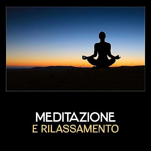 Meditazione e rilassamento - Musica per yoga, musica ...