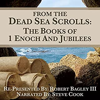 From The Dead Sea Scrolls: The Books of 1 Enoch and Jubilees                   By:                                                                                                                                 Robert Bagley III                               Narrated by:                                                                                                                                 Steve Cook                      Length: 9 hrs and 48 mins     18 ratings     Overall 4.7